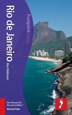 Rio de Janeiro Footprint Focus Guide: Includes Maracana Stadium, Copacabana, Paraty, Ilha Grande, Ipanema - Robinson, Alex
