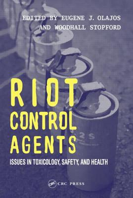 Riot Control Agents: Issues in Toxicology, Safety & Health - Olajos, Eugene J (Editor), and Stopford, M D Woodhall (Editor)
