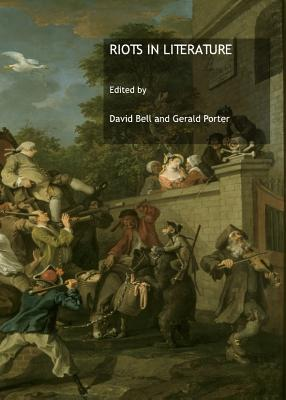 Riots in Literature - Bell, David, Professor, Ed.D. (Editor), and Porter, Gerald (Editor)