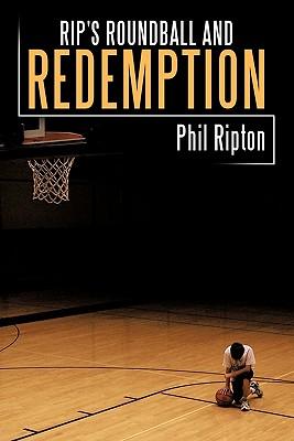 Rip's Roundball and Redemption - Ripton, Phil