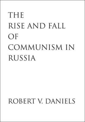 Rise and Fall of Communism in Russia - Daniels, Robert V