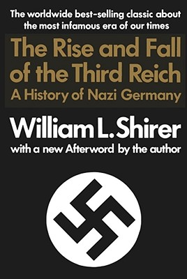 Rise and Fall of the Third Reich: A History of Nazi Germany - Shirer, William L