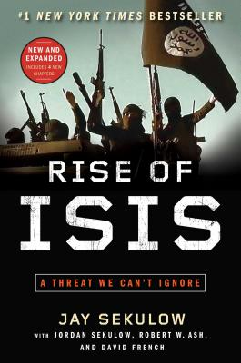 Rise of Isis: A Threat We Can't Ignore - Sekulow, Jay, and Sekulow, Jordan, and Ash, Robert W