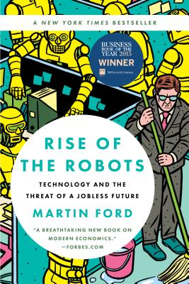 Rise of the Robots: Technology and the Threat of a Jobless Future - Ford, Martin