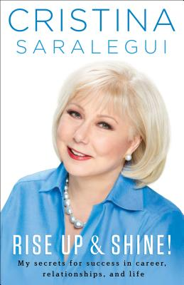 Rise Up & Shine!: My Secrets for Success in Career, Relationships, and Life - Saralegui, Cristina