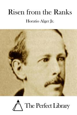 Risen from the Ranks - Alger, Horatio, Jr., and The Perfect Library (Editor)