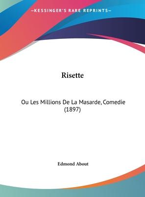 Risette: Ou Les Millions de La Masarde, Comedie (1897) - About, Edmond