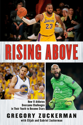 Rising Above: How 11 Athletes Overcame Challenges in Their Youth to Become Stars - Zuckerman, Gregory, and Zuckerman, Elijah, and Zuckerman, Gabriel