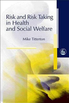 Risk and Risk Taking in Health and Social Welfare - Titterton, Mike