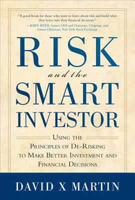 Risk and the Smart Investor: Using the Principles of De-Risking to Make Better Investment and Financial Decisions - Martin, David C