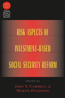 Risk Aspects of Investment-Based Social Security Reform - Campbell, John Y (Editor), and Feldstein, Martin (Editor)