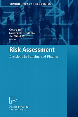 Risk Assessment: Decisions in Banking and Finance - Bol, Georg (Editor), and Rachev, Svetlozar T (Editor), and Wurth, Reinhold (Editor)