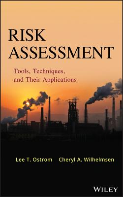 Risk Assessment: Tools, Techniques, and Their Applications - Ostrom, Lee T., and Wilhelmsen, Cheryl A.