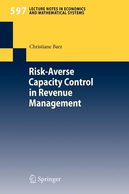 Risk-Averse Capacity Control in Revenue Management - Barz, Christiane