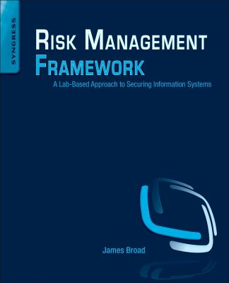 Risk Management Framework: A Lab-Based Approach to Securing Information Systems - Broad, James