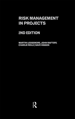 Risk Management in Projects - Loosemore, Martin, and Raftery, John, and Reilly, Charles