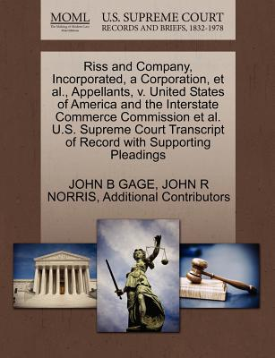Riss and Company, Incorporated, a Corporation, et al., Appellants, V. United States of America and the Interstate Commerce Commission et al. U.S. Supreme Court Transcript of Record with Supporting Pleadings - Gage, John B, and Norris, John R, and Additional Contributors