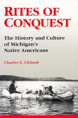 Rites of Conquest: The History and Culture of Michigan's Native Americans - Cleland, Charles E
