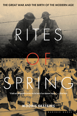 Rites of Spring: The Great War and the Birth of the Modern Age - Eksteins, Modris