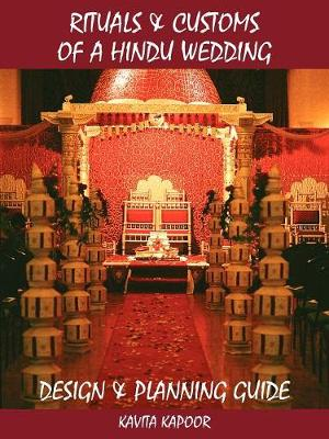 Rituals and Customs of a Hindu Wedding: Design and Planning Guide - Kapoor, Kavita