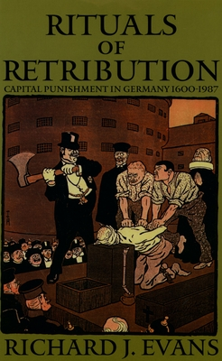 Rituals of Retribution: Capital Punishment in Germany, 1600-1987 - Evans, Richard J
