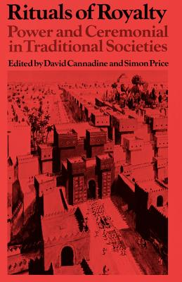 Rituals of Royalty: Power and Ceremonial in Traditional Societies - Cannadine, David (Editor), and Price, Simon (Editor), and Cannadine, David (Introduction by)