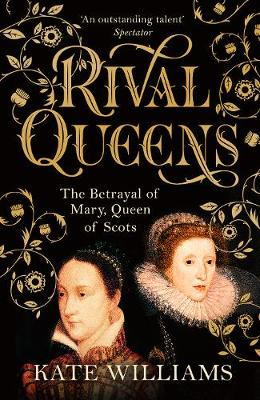 Rival Queens: The Betrayal of Mary, Queen of Scots - Williams, Kate