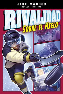 Rivalidad Sobre el Hielo - Cano, Fernando (Cover design by), and Maddox, Jake, and Garcia, Eduardo (Illustrator)