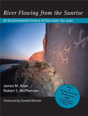 River Flowing from the Sunrise: An Environmental History of the Lower San Juan - Aton, James M