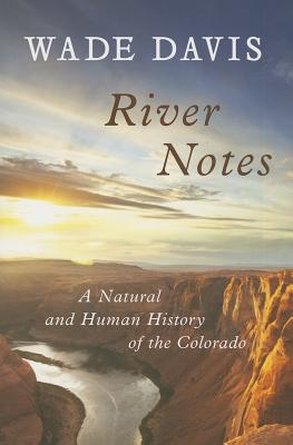 River Notes: A Natural and Human History of the Colorado - Davis, Wade