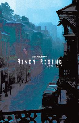 River Rising: Earth Tales - Morton, Mary