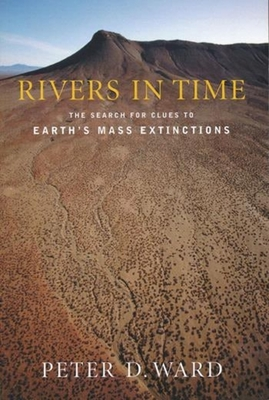 Rivers in Time: The Search for Clues to Earth's Mass Extinctions - Ward, Peter
