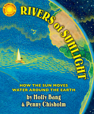 Rivers of Sunlight: How the Sun Moves Water Around the Earth - Bang, Molly, and Chisholm, Penny