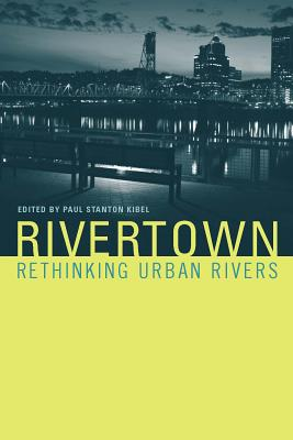 Rivertown: Rethinking Urban Rivers - Kibel, Paul Stanton (Editor)