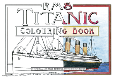 RMS Titanic Colouring Book - Hall, Steve, and Beveridge, Bruce, and Hester, Lucy (Drawings by)