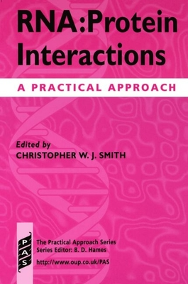 RNA: Protein Interactions: A Practical Approach - Smith, Christopher (Editor)