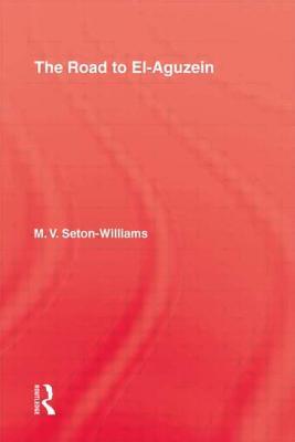 Road to El-Aguzein - Seton-Williams, M V, Professor