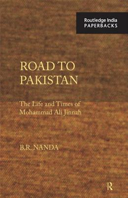 Road to Pakistan: The Life and Times of Mohammad Ali Jinnah - Nanda, B. R.