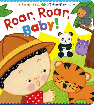 Roar, Roar, Baby!: A Karen Katz Lift-The-Flap Book -