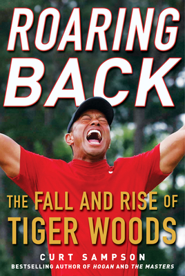 Roaring Back: The Fall and Rise of Tiger Woods - Sampson, Curt