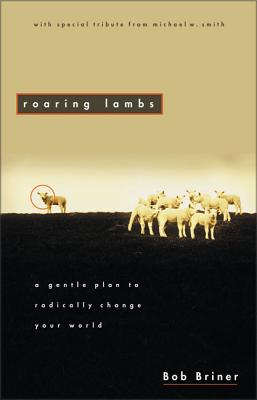 Roaring Lambs: A Gentle Plan to Radically Change Your World - Briner, Bob, and Briner, Robert