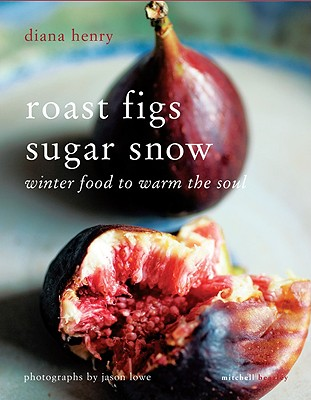 Roast Figs Sugar Snow: Winter Food to Warm the Soul - Henry, Diana