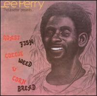 "Roast Fish, Collie Weed & Cornbread - Lee ""Scratch"" Perry"