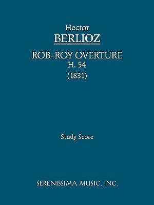 Rob-Roy Overture, H. 54 - Study Score - Berlioz, Hector (Composer), and Malherbe, Charles (Editor), and Weingartner, Felix (Editor)