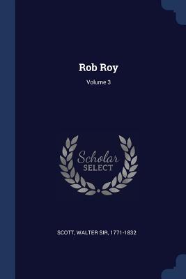 Rob Roy; Volume 3 - Scott, Walter Sir 1771-1832 (Creator)