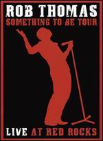Rob Thomas: Something to Be Tour Live at Red Rocks