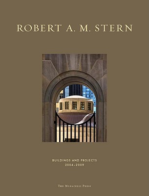 Robert A. M. Stern: Buildings and Projects 2004-2009 - Stern, Robert A M, and Dixon, Peter Morris (Editor), and Goldberger, Paul (Contributions by)