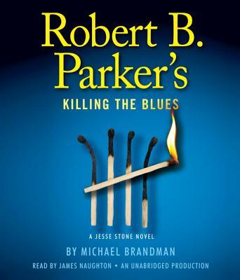 Robert B. Parker's Killing the Blues: A Jesse Stone Novel - Parker, Robert B, and Brandman, Michael, and Naughton, James (Read by)