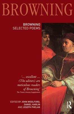 Robert Browning: Selected Poems - Woolford, John (Editor), and Karlin, Daniel (Editor), and Phelan, Joseph (Editor)