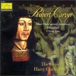 Robert Carver: Mass Dum sacrum mysterium; Magnificat; O bone Jesu